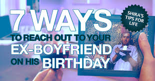 ways to reach out to your ex boyfriend on his birthday smart