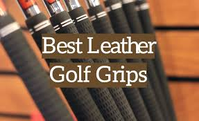 best leather golf grips 2019 reviews
