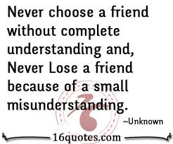 never choose a friend out complete understanding