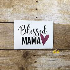 Blessed Mama With Heart Vinyl Decal For Mom Sticker For Car Yeti Cup Or Laptop 3