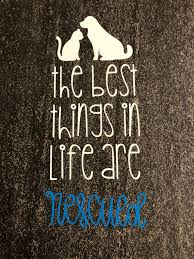 Vinyl The Best Things In Life Are Rescued Decal Decal Pet Decal Rescued Animals Vinyl Decal Car Decal Computer Decal By Patti And Dee Creations Catch My Party