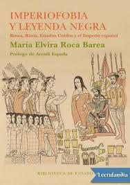 Imperiofobia y leyenda negra - Maria Elvira Roca Barea