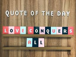 quote of the day love conquers all love quotes r tic words