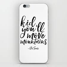 Dr Seuss Quote Kid You Ll Move Mountains Kids Room Decor Children Poster Nursery Decor Nursery Wall Iphone Skin By Typohouseart Society6
