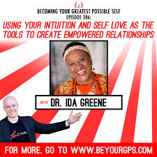 286 Using Your Intuition and Self Love as the Tools to Create Empowered  Relationships With Dr. Ida Greene - Becoming Your Greatest Possible Self  with Chris Burns