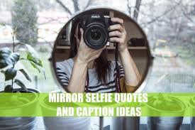 mirror selfie quotes and caption ideas turbofuture