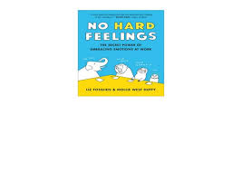 Download No Hard Feelings: The Secret Power of Embracing Emotions at …