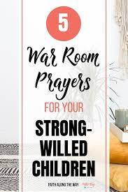War Room Prayers For Strong Willed Children