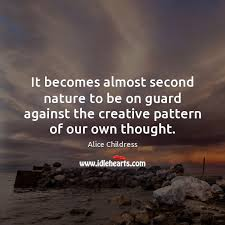 it becomes almost second nature to be on guard against the creative