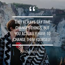 they always say time changes things andy warhol about change