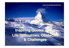 inspiring quotes about life difficulties obstacles and challenges