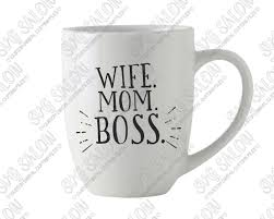 Wife Mom Boss Funny Custom Diy Vinyl Mother S Day Sign Decal Cutting File In Svg Eps Dxf Jpeg And Png Format