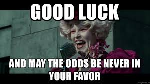 Good Luck and may the odds be never in your favor - Effie May The Odds |  Meme Generator