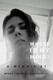 Where Is My Mind?: A Memoir - Kindle edition by Campbell, Wendy. Health,  Fitness & Dieting Kindle eBooks @ Amazon.com.