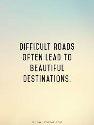 difficult roads beautiful stops powerful quotes motivational