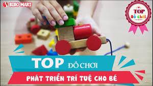 ĐÂY LÀ TOP ĐỒ CHƠI PHÁT TRIỂN TRÍ TUỆ CHO BÉ - YouTube
