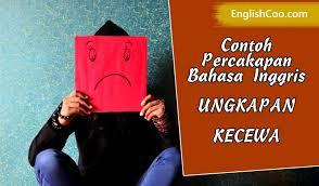 contoh percakapan bahasa inggris ungkapan kecewa expressing