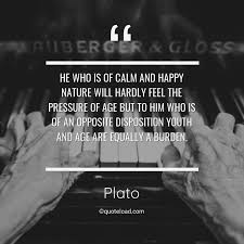 he who is of calm and happy nature will hardly plato about age