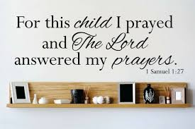 Design With Vinyl For This Child I Prayed And The Lord Answered My Prayers 1 Samuels 127 Wall Decal Wayfair