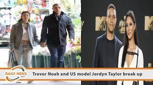 Trevor Noah and US model Jordyn Taylor break up - YouTube