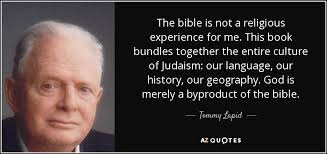 tommy lapid quote the bible is not a religious experience for me