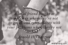 arnold h glasgow quote a loyal friend laughs at your jokes when