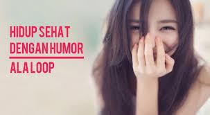 hidup sehat dengan humor ala loop loop co id