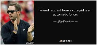 kliff kingsbury quote friend request from a cute girl is an