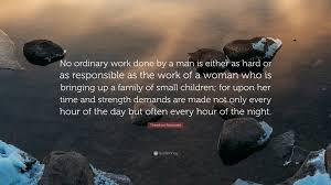 """theodore roosevelt quote """"no ordinary work done by a man is"""