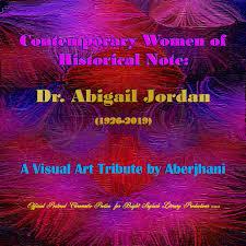 Contemporary Women of Historical Note: Dr. Abigail Jordan (1926-2019)