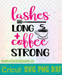 lashes long and coffee strong makeup quotes logo svg png dxf