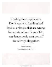 reading time is precious don t waste it reading bad books or