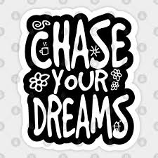 Chase Your Dreams Chase Your Dreams Sticker Teepublic