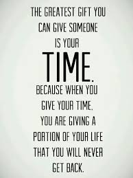 time is precious it s the greatest gift you can give quotes to