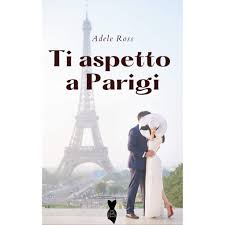Ti aspetto a Parigi by Adele Ross