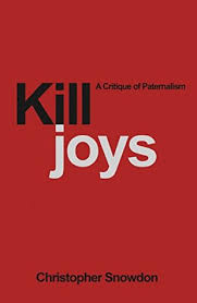 killjoys a critique of paternalism by christopher snowdon