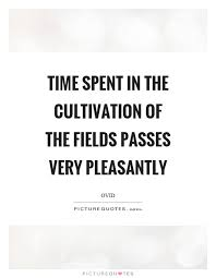 time spent in the cultivation of the fields passes very