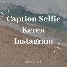 inilah caption instagram selfie kekinian keren singkat