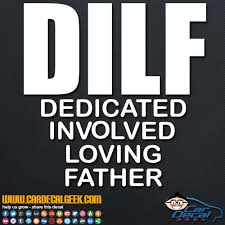 Dilf Dedicated Involved Loving Father Car Truck Decal Sticker