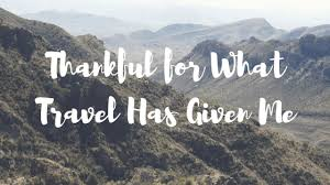 thankful for what travel has given me for the love of wanderlust