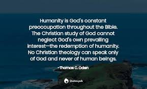humanity is god s constant preoccup thomas c oden quotes pub