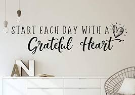 Amazon Com Littledollz Grateful Wall Decal Grateful Wall Decor Grateful Decal Gratitude Wall Decal Start Each Day With A Grateful Heart Begin Each Day With A 11 X 39 Home Kitchen