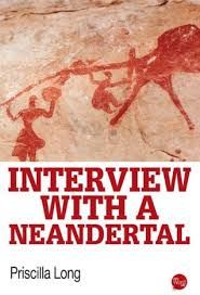 Interview with a Neandertal by Priscilla Long