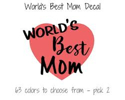 World S Best Mom Vinyl Decal Mother S Day Mom Etsy