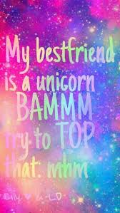 my best friend is a unicorn bammm try to top that mhm unicorn