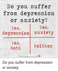do you suffer from depression or anxiety yes yes depression