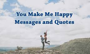 you make me happy messages and quotes wishesmsg