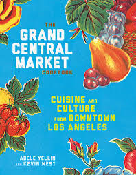 The Grand Central Market Cookbook: Cuisine and Culture from Downtown Los  Angeles: Yellin, Adele, West, Kevin: 9781524758929: Books - Amazon.ca