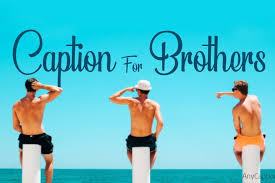 caption for brothers best brother quotes for pictures anycaption