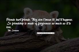 toni sorenson quotes friends hurt friends they don t mean